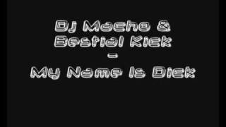 Dj Macho & Bestial Kick - My Name Is Dick