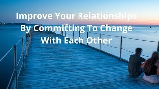 Improve Your Relationships Bỳ Commİttİng T๐ Change