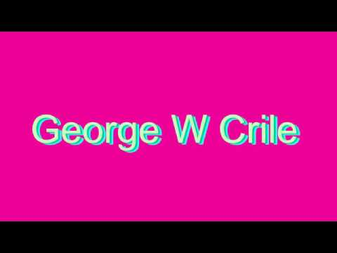 How to Pronounce George W Crile