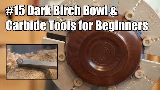 #15 Dark Birch Bowl & Carbide Tools For Beginners - Wood Turning - Acolyte Turner