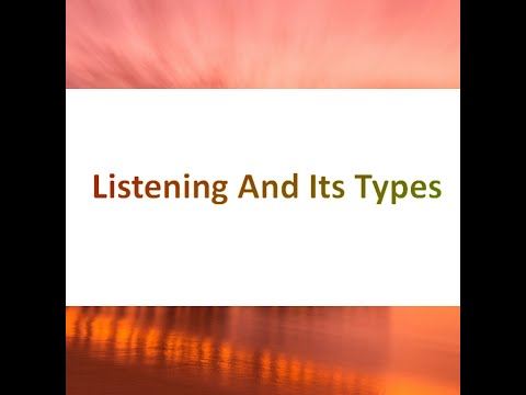 COMMUNICATION SKILLS : LISTENING AND ITS TYPES