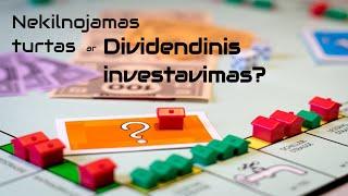 Dividendinis investavimas ar Nekilnojamas Turtas ? Ką pasirinkti?
