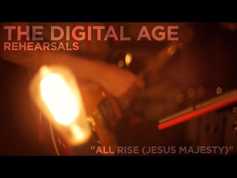 The Digital Age Rehearsals All Rise Jesus Majesty Youtube