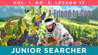A Friend To Copy | Lesson 13 - Junior Searcher Vol. 1 No. 2
