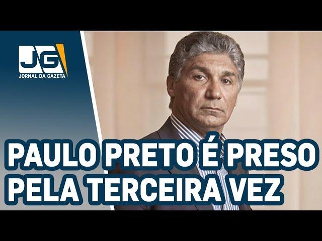 Paulo Preto é preso pela terceira vez, acusado de lavagem de milhões de reais