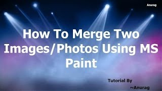 How To Merge 2 Images/Pictures In MS Paint [Windows 7/8]
