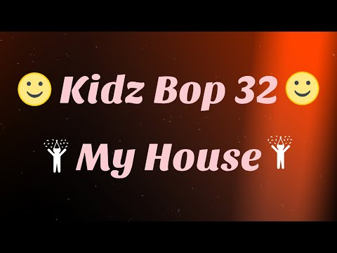 Kidz Bop 32My House Lyrics
