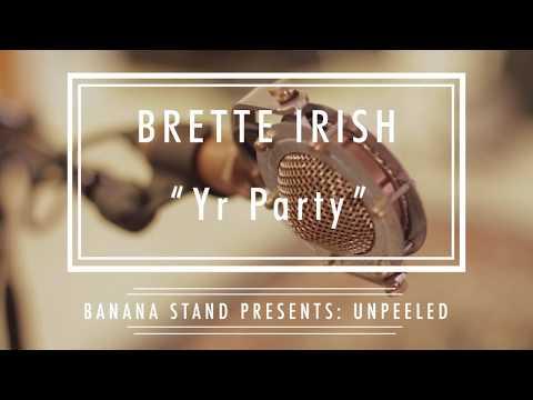 "Unpeeled: Brette Irish - ""Yr Party"""