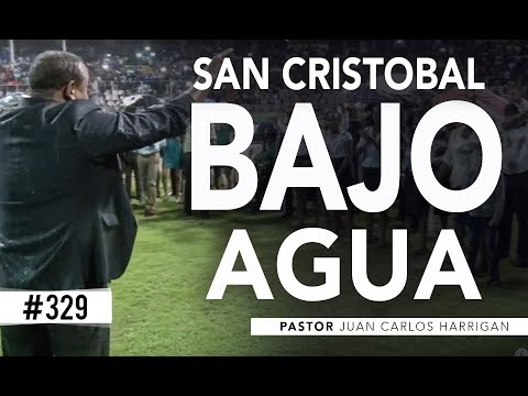 #329 SAN CRISTOBAL BAJO AGUA 2018 - Pastor Juan Carlos Harrigan -