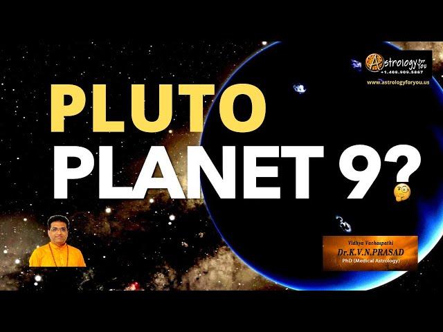 Still Pluto Planet 9? What is Astrology saying? - Dr.K.V.N. Prasad, PhD (Astrology)