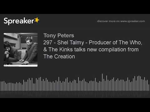 297 - Shel Talmy - Producer of The Who, & The Kinks talks new compilation from The Creation