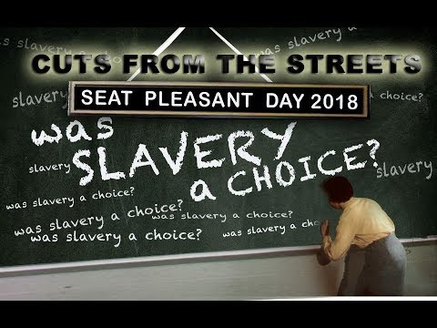 """Cuts From The Streets : Seat Pleasant Day 2018 """"Was Slavery A Choice"""""""