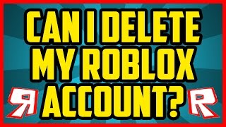 Can You Delete Your Account On Roblox 2017? How To Delete Your Account In Roblox Discussion