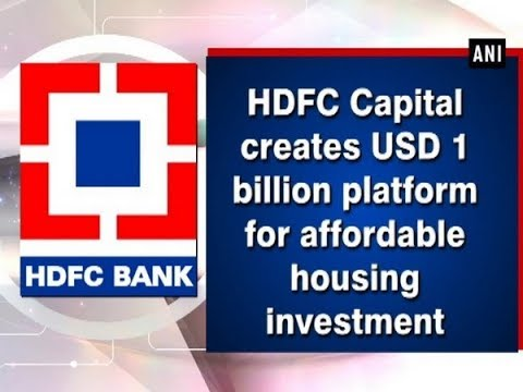 HDFC Capital creates USD 1 billion platform for affordable housing investment - ANI News