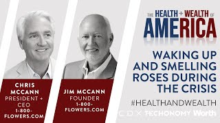 Chris + Jim McCann on Waking Up and Smelling Roses During the Crisis (Health+Wealth)