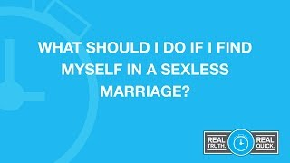 What Should I Do If I Find Myself in a Sexless Marriage?