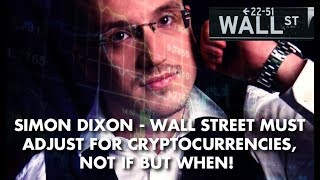 Simon Dixon - Wall Street MUST Adjust For Cryptocurrencies, Not If But WHEN!