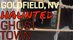 Goldfield, NV: Historic Haunted Ghost Town