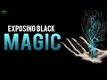 EXPOSING BLACK MAGIC