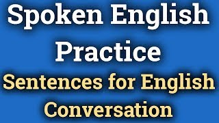 Spoken English Practice Sentences for English Conversation | Daily Use Correct English Sentences