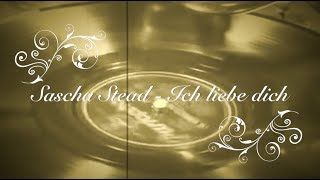 Sascha Stead - Ich liebe dich