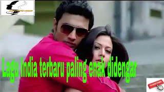 Lagu India terbaru paling enak didengar