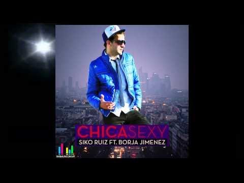 Siko Ruiz Feat. Borja Jimenez - CHICA SEXY (Radio Edit)