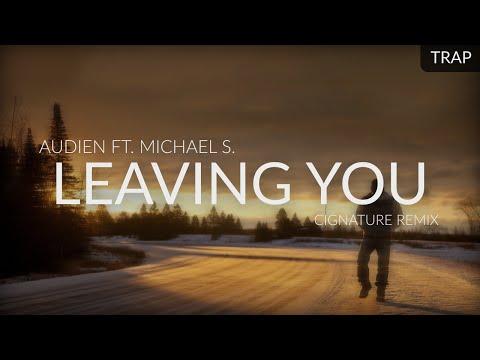 Audien ft. Michael S. - Leaving You (Cignature Remix)