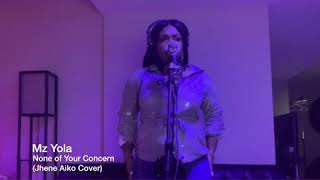 """Mz.Yola covers Jhene Aiko """"None of your concern"""""""