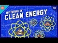 The Future of Clean Energy: Crash Course Engineering #31
