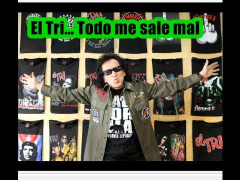 El Tri Todo Me Sale Mal Youtube