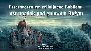 """Film ewangelia """"Miasto zostanie zburzone"""" Klip filmowy (5) – Przeznaczeniem religijnego Babilonu jest upadek pod gniewem Bożym"""