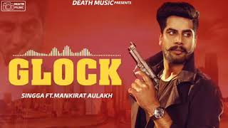 Glock - Singga (Full Song) Mankirat Aulakh | Latest New Punjabi Songs 2019