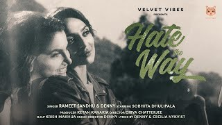 Hate The Way - Official Video   Rameet Sandhu   Sobhita Dhulipala   Denny