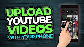 How To Upload A Youtube Video On Your Phone