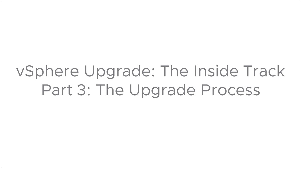 Download vSphere Upgrade: The Inside Track - Part 3: The Upgrade Process