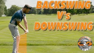 BACKSWING V's DOWNSWING - THE DIFFERENCE