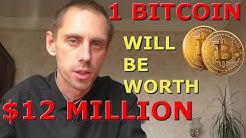 SHOCKING BITCOIN PREDICTION! 1 BITCOIN WILL BE WORTH $12,000,000!