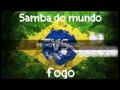 Samba do mundo (Gregor salto) vs Fogo (Garmiani) DJ JOCK3R EDIT