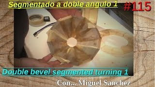 #115 Segmentado de doble angulo 1   Double bevel segmented turning 1