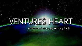 Ventures Heart (a short sci-fi story by Westley Nash)