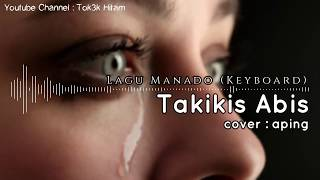 TAKIKIS ABIS COVER APING - LAGU MANADO VERSI KEYBOARD