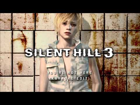 "SILENT HILL 3 - ""YOU'RE NOT HERE"" (KARAOKE EDIT)"
