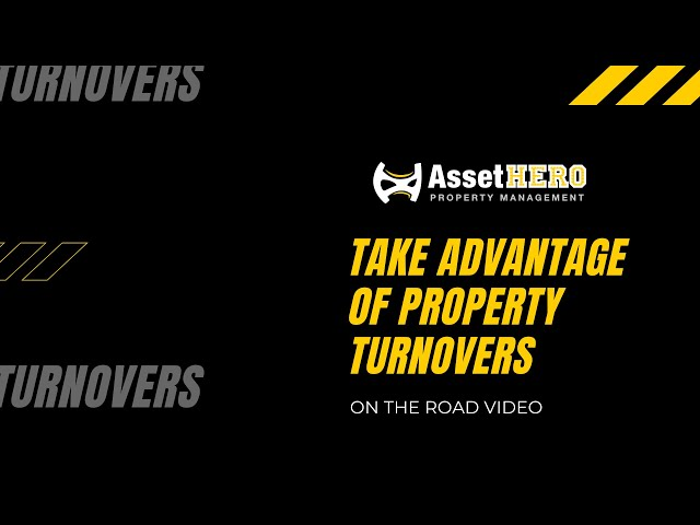 Asset Hero Property Management | Taking advantage of Turnover - on the road - 8/4/2020