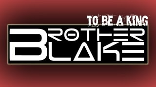 Brother Blake - To Be a King