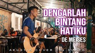 Download DENGARLAH BINTANG HATIKU - DE MEISES (LIRIK) LIVE AKUSTIK COVER BY TRI SUAKA - PENDOPO LAWAS