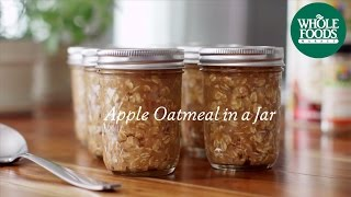 Homemade Healthy Recipe | Apple Oatmeal In A Jar | Whole Foods Market