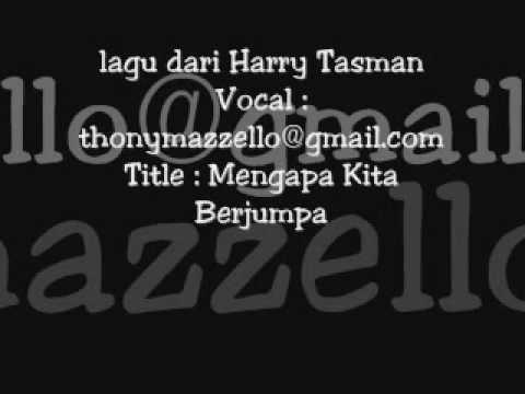 no music vocal only  Mengapa Kita berjumpa Harry Tasman
