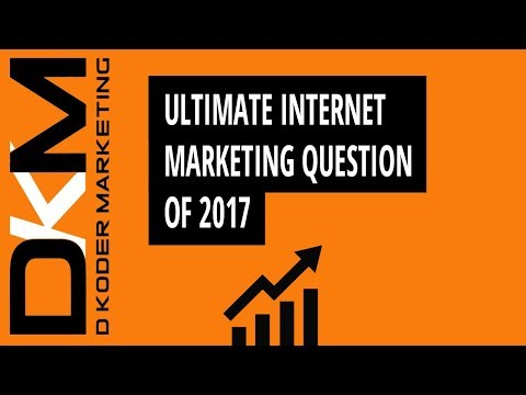 The Ultimate Internet Marketing Question of 2017