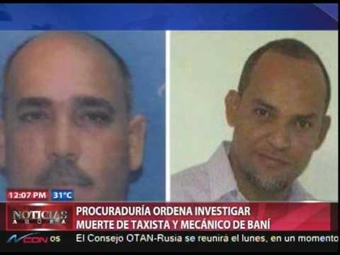 Procuraduría ordena investigar muerte de taxista y mecánico de Baní